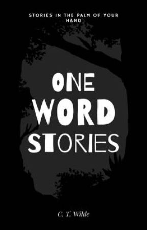 One Word Stories by InTheWilde