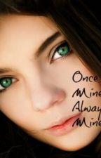 Once Mine, Always Mine. by Ciara__Lee