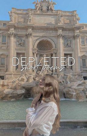 Depleted (short poems) by hopesheaven