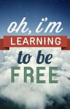 I'm Learning To Be Free - A One Direction FanFic by BeautyWithBrainsx