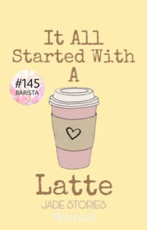 It All Started with a Latte by Jade_stories_