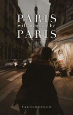 Paris will always be Paris by valocheuhhh