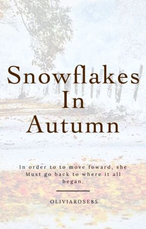 Snowflakes In Autumn (A Novella) by oliviarose85