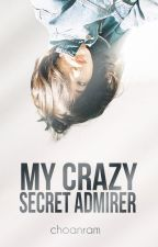 My Crazy Secret Admirer [EDITING] by choanram