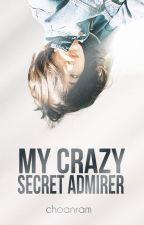My Crazy Secret Admirer [EDITING] by choanram