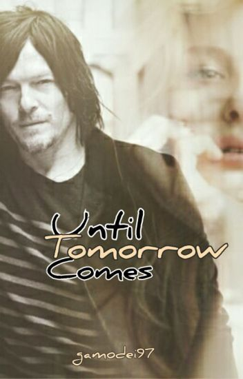 Until Tomorrow Comes - A Norman Reedus Love Story