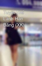 Tuyệt Thế Lãnh Hàn Băng (XK) by ThahHuyen