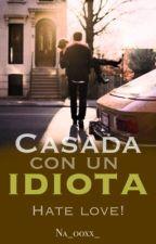 Casada con un idiota |Terminada| by Na_0oxx_
