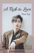 A RIDE TO LOVE || GOT7 MARK TUAN FANFIC by bunnnnnyyyyyy16
