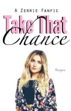 Take that Chance || A Zerrie Fanfic by tragiix
