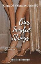 Our Tangled Strings (KOV #2) by xxxserenityxxx22