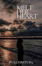 Melt Her Heart by pulchritud3