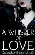 A Whisper of Love by Xxbrokenhearts67xX