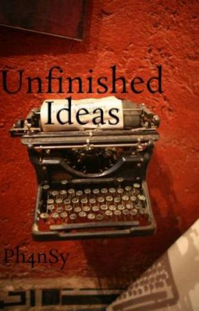 Unfinished Ideas by Ph4nSy