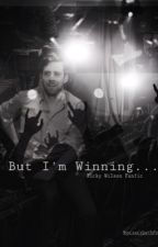 But I'm Winning....   (Ricky Wilson Fanfic) by HopelesslyLostInYou