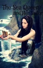 The Sea Queen and Her Sailor (book 1) by RosesOfForever