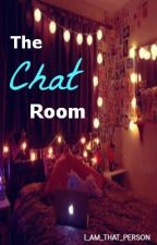 The Chat Room {On Hold} by I_AM_THAT_PERSON