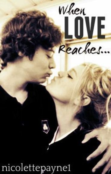 When Love Reaches...(One Direction Fanfiction) by nicolettepayne1