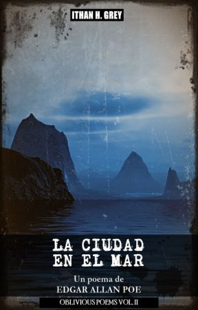 La Ciudad en el Mar, de Edgar A. Poe [Colección «Oblivious Poems», Vol. II] by ithanhgrey