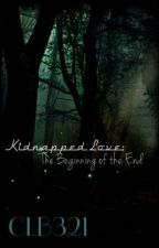 Kidnapped Love: The Beginning of the End by CLB321