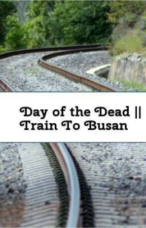 Day Of The Dead || Train To Busan by LexiDelano2000