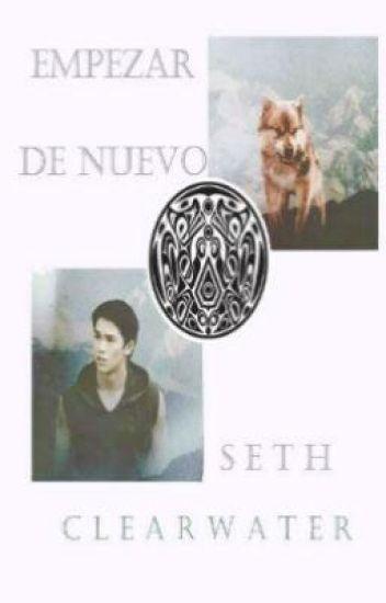 Empezar de nuevo. ~ Seth Clearwater ~