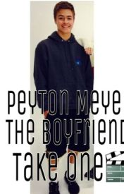 Peyton Meyer the Boyfriend: Take One by imdatinpeyton