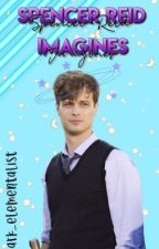 Spencer Reid Imagines {ONGOING} by cosmic_cactus