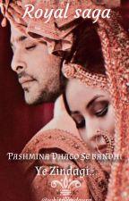 pashmina dhago se bandhi ye zindagi. (A Royal Saga)😍😍 by whisperedaura