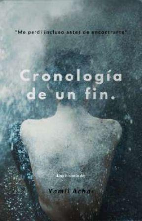 Cronología de un fin. [PRÓXIMAMENTE] by Yamii_achar