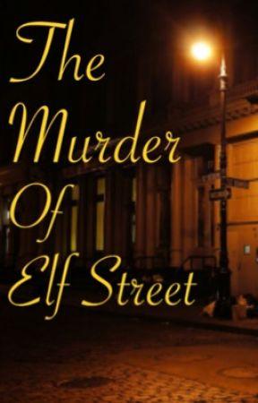 The Murder Of Elf Street by Ashfall2020