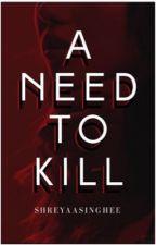 A Need To Kill by shreyaasinghee