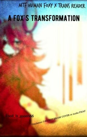 A Fox's Transformation (MTF human foxy x Trans Reader) by AlienDoormat