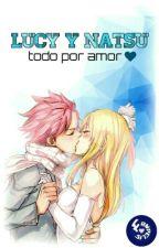Lucy y Natsu :Todo por amor. by erza2674875