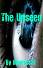 The Unseen by Neeners21