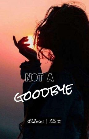 Not A Goodbye by Rk2wins