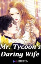 Mr. Tycoon's daring wife by -pink1panther3-