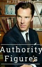 Authority Figures (A Benedict Cumberbatch Fanfiction) by 221benaddict