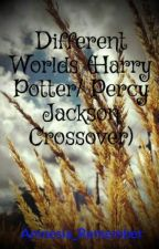 Different Worlds (Harry Potter/ Percy Jackson Crossover) by Amnesia_Remember