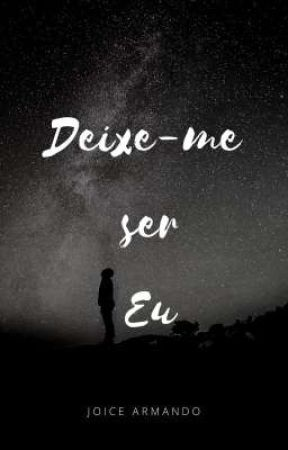 Deixe-me ser eu  by JoiceArmandoMucuho