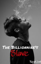 The Billionaire's Slave by Royal_Luvly