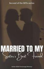 BFFs: Married To My Sister's Best friend  by meemxy