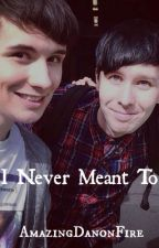 I Never Meant To (AU Phanfiction) by AmazingDanonFire