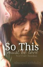 So This Must Be Love. (Norman Reedus Fanfiction.) by AlwaysFaithfully