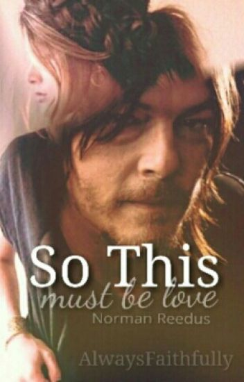 So This Must Be Love. (Norman Reedus Fanfiction.)