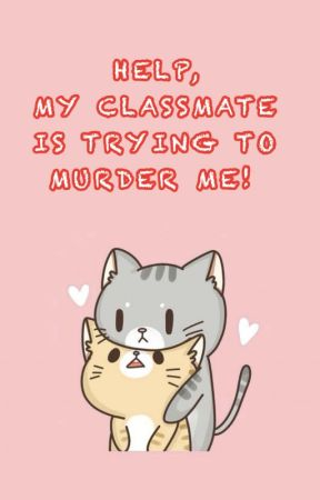 [BL] Help, My Classmate is Trying to Murder Me! by randomuser12321