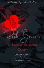 Rock Bottom (Lopez Brothers Story/Fanfiction) by asiahfox1121