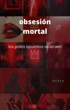 obsesión mortal by maximykelly