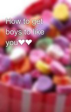 How to get boys to like you❤❤ by cuiexd123