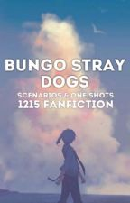 Bungo Stray Dogs - Scenarios and One Shots - 1215 Fan Fiction by Sincerely_1215